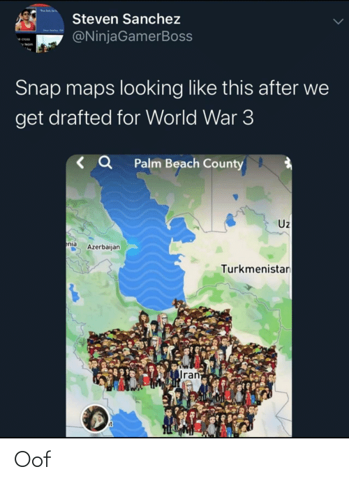 "Cross: ""lost be  Steven Sanchez  @NinjaGamerBoss  e cross  v team  Snap maps looking like this after we  get drafted for World War 3  < Q Palm Beach County  Uz  enia  Azerbaijan  Turkmenistan  Iran  it Oof"