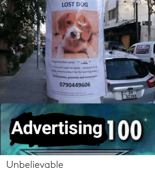 """grammar: LOST DOG  He goes by the name""""  f you can't read his name , because it's an  Arabic name! Contact me for learning Arabic:  ronunciation, grammar and conversation  Pr  0790449606  32388  Advertising 100 Unbelievable"""