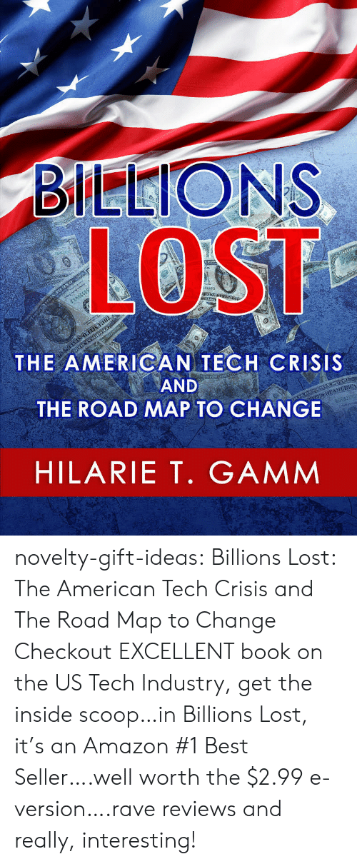 Amazon, Tumblr, and Lost: LOST  ER550  THE AMERICAN TECH CRISIS  AND  THE ROAD MAP TO CHANGE  NİEllla  HILARIET, GAMM novelty-gift-ideas:   Billions Lost: The American Tech Crisis and The Road Map to Change     Checkout EXCELLENT book on the US Tech Industry, get the inside scoop…in Billions Lost, it's an Amazon #1 Best Seller….well worth the $2.99 e-version….rave reviews and really, interesting!