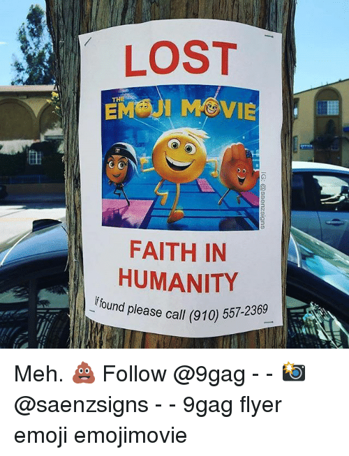 Mehs: LOST  FAITH IN  HUMANITY  f found please call (91  ase call (910) 557-2369 Meh. 💩 Follow @9gag - - 📸@saenzsigns - - 9gag flyer emoji emojimovie