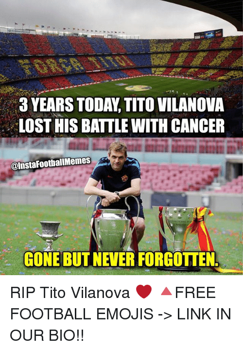 gone but never forgotten: LOST HIS BATTLE WITH CANCER  @Insta FootballMemes  GONE BUT NEVER FORGOTTEN RIP Tito Vilanova ❤ 🔺FREE FOOTBALL EMOJIS -> LINK IN OUR BIO!!