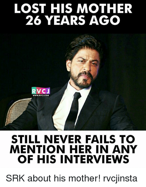 srk: LOST HIS MOTHER  26 YEARS AGO  VCJ  WWW, RVCJ.COM  STILL NEVER FAILS TO  MENTION HER IN ANY  OF HIS INTERVIEWS SRK about his mother! rvcjinsta