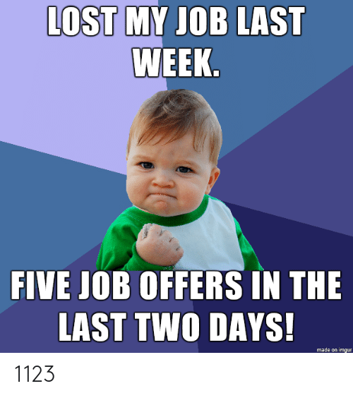 Lost, Imgur, and Job: LOST MY JOB LAST  WEEK.  FIVE JOB OFFERS IN THE  LAST TWO DAYS!  made on imgur 1123
