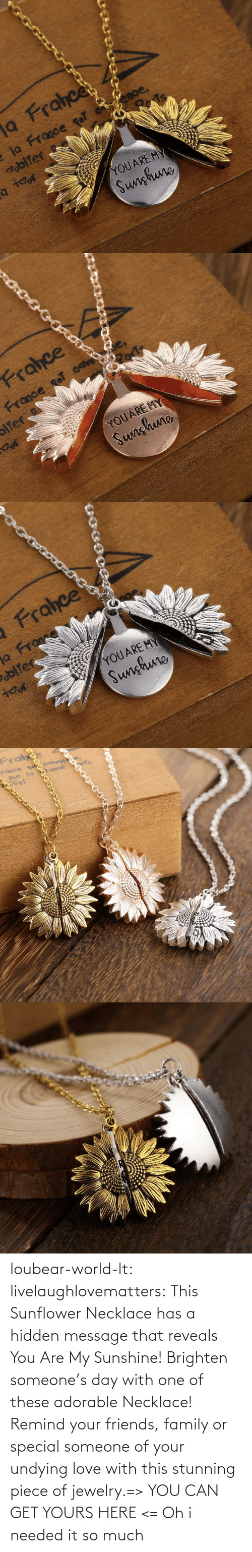 You Are: loubear-world-lt:  livelaughlovematters:  This Sunflower Necklace has a hidden message that reveals You Are My Sunshine! Brighten someone's day with one of these adorable Necklace! Remind your friends, family or special someone of your undying love with this stunning piece of jewelry.=> YOU CAN GET YOURS HERE <=   Oh i needed it so much