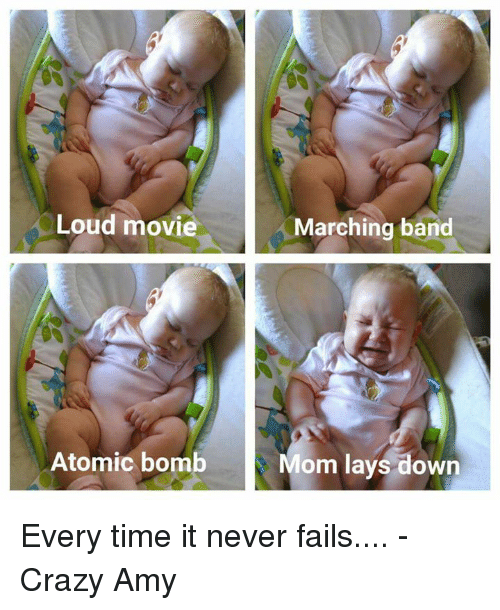 Crazy Amy: Loud movie  Marching band  Atomic bomb  om lays down Every time it never fails....  -Crazy Amy