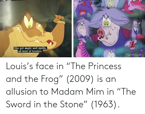 "Princess: Louis's face in ""The Princess and the Frog"" (2009) is an allusion to Madam Mim in ""The Sword in the Stone"" (1963)."