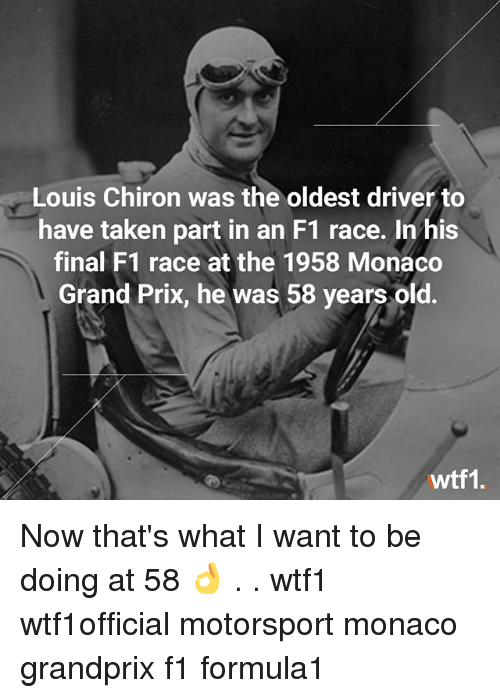 motorsport: Louis Chiron was the oldest driver to  have taken part in an F1 race. In his  final F1 race at the 1958 Monaco  Grand Prix, he was 58 years old.  wtf1. Now that's what I want to be doing at 58 👌 . . wtf1 wtf1official motorsport monaco grandprix f1 formula1