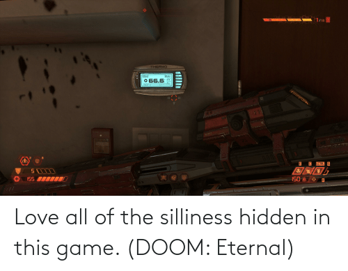 silliness: Love all of the silliness hidden in this game. (DOOM: Eternal)