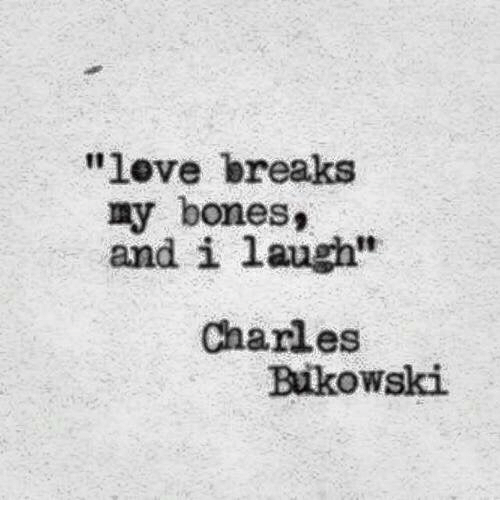 Bones, Love, and Laugh: 'love breaks  and i laugh  Charles  ny bones,  Bikowski