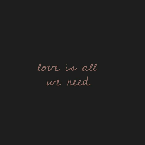 Love, All, and  Need: love in all  we need