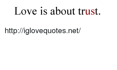 Love, Http, and Net: Love is about trust. http://iglovequotes.net/
