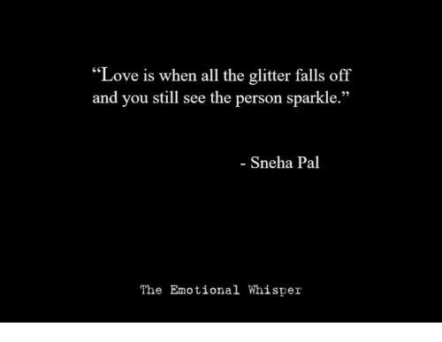 "Love, All The, and Sneha: ""Love is when all the glitter falls off  and you still see the person sparkle.""  - Sneha Pal  The Emotional Whisper"