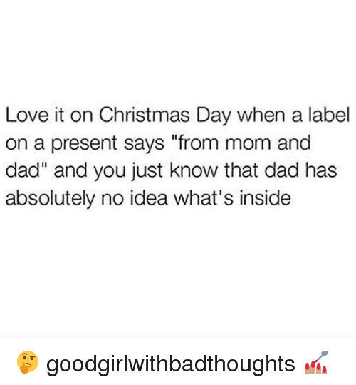 "Christmas, Dad, and Love: Love it on Christmas Day when a label  on a present says ""from mom and  dad"" and you just know that dad has  absolutely no idea what's inside 🤔 goodgirlwithbadthoughts 💅🏽"