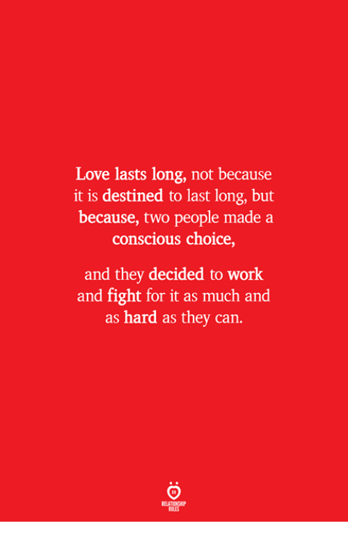 Love, Work, and Fight: Love lasts long, not because  it is destined to last long, but  because, two people madea  conscious choice,  and they decided to work  and fight for it as much and  as hard as they can.  ELATIONSW  ILES