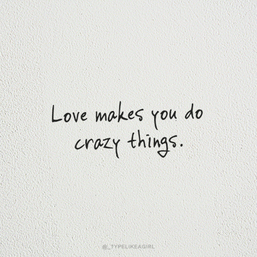 Love, You, and Do You: Love makes  do  you  crozy things.  @ TYPELIKEAGIRL