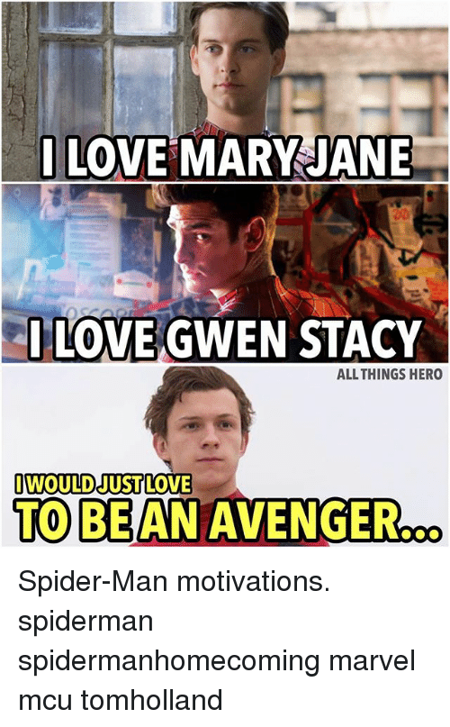 Beaned: LOVE MARY JANE  n.  I LOVE GWEN STACY  ALL THINGS HERO  I WOULD JUST LOVE  TO BEAN AVENGER Spider-Man motivations. spiderman spidermanhomecoming marvel mcu tomholland