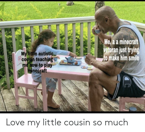 cousin: Love my little cousin so much
