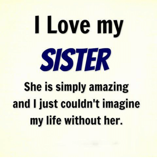 Amaz: Love my  SISTER  She is simply amazing  and I just couldn't imagine  my life without her.