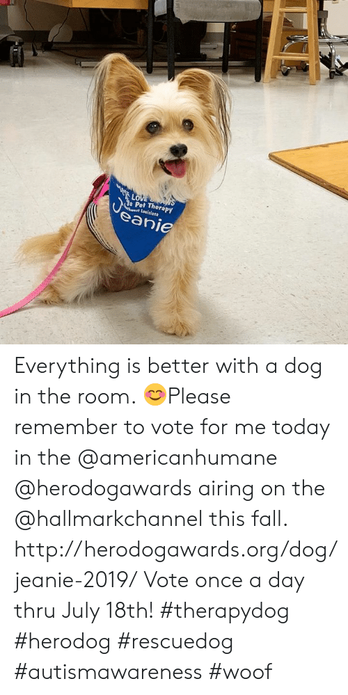 Hallmarkchannel: LOVE S  e Pet Therapy  hrest Louitiana  Jeanie Everything is better with a dog in the room. 😊Please remember to vote for me today in the @americanhumane @herodogawards airing on the @hallmarkchannel this fall.  http://herodogawards.org/dog/jeanie-2019/ Vote once a day thru July 18th!   #therapydog  #herodog #rescuedog #autismawareness #woof
