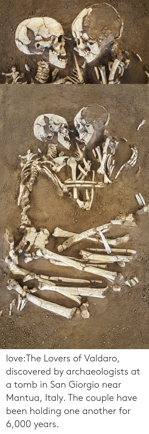 Italy: love:The Lovers of Valdaro, discovered by archaeologists at a tomb in San Giorgio near Mantua, Italy. The couple have been holding one another for 6,000 years.