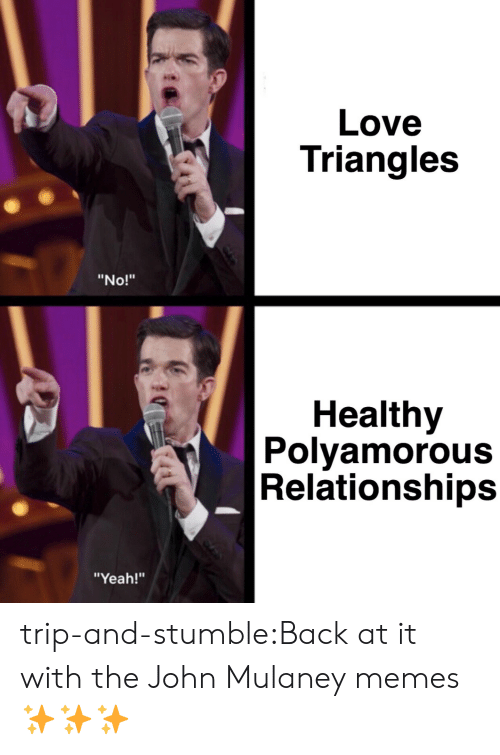 """John Mulaney: Love  Triangles  """"No!""""  Healthy  Polyamorous  Relationships  """"Yeah!"""" trip-and-stumble:Back at it with the John Mulaney memes ✨✨✨"""
