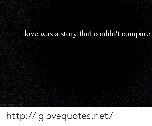 Love, Http, and Net: love was a story that couldn't compare http://iglovequotes.net/