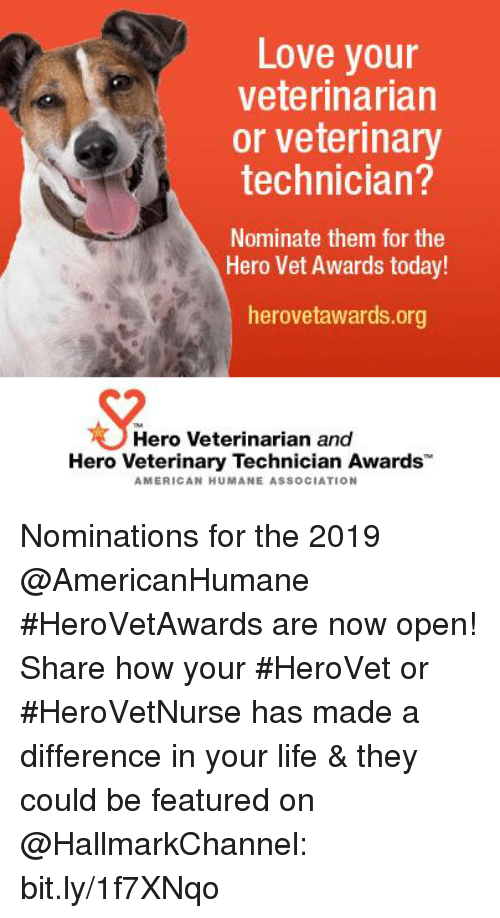 "Hallmarkchannel: Love your  veterinarian  or veterinary  technician?  Nominate them for the  Hero Vet Awards today!  herovetawards.org  Hero Veterinarian and  Hero Veterinary Technician Awards""  AMERICAN HUMANE ASSOCIATION Nominations for the 2019 @AmericanHumane #HeroVetAwards are now open! Share how your #HeroVet or #HeroVetNurse has made a difference in your life & they could be featured on @HallmarkChannel: bit.ly/1f7XNqo"