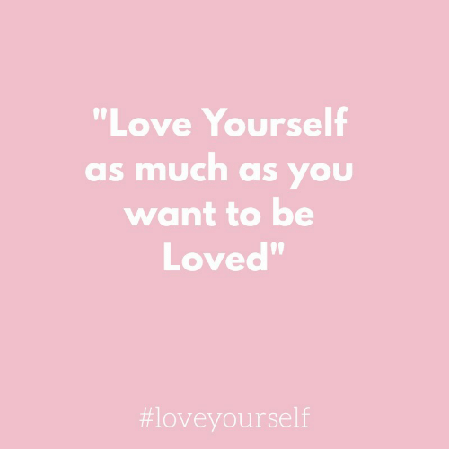 """you want to be: """"Love Yourself  as much as you  want to be  Loved""""  09"""