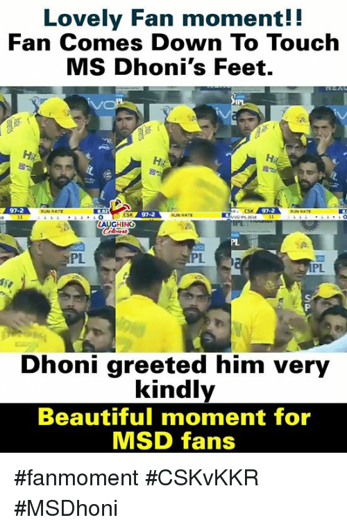 Beautiful, Run, and Indianpeoplefacebook: Lovely Fan moment!!  Fan Comes Down To Touch  MS Dhoni's Feet.  97-2  RUN RATE  97-2  RUN RATE  AUGHING  PL  PL  PL  Dhoni greeted him very  kindly  Beautiful moment for  MSD fans #fanmoment #CSKvKKR #MSDhoni