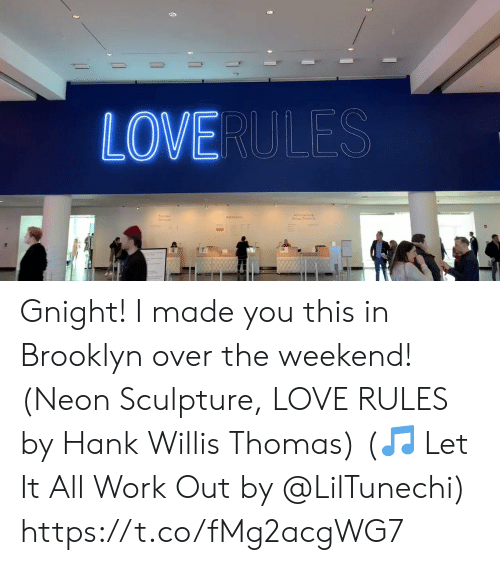Hank: LOVERULES  Group Cneck in Gnight! I made you this in Brooklyn over the weekend! (Neon Sculpture, LOVE RULES by Hank Willis Thomas) (🎵 Let It All Work Out by @LilTunechi) https://t.co/fMg2acgWG7