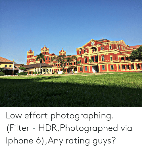 Iphone 6: Low effort photographing.(Filter - HDR,Photographed via Iphone 6),Any rating guys?