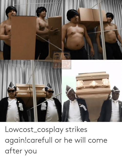 Cosplay, Will, and You: Lowcost_cosplay strikes again!carefull or he will come after you