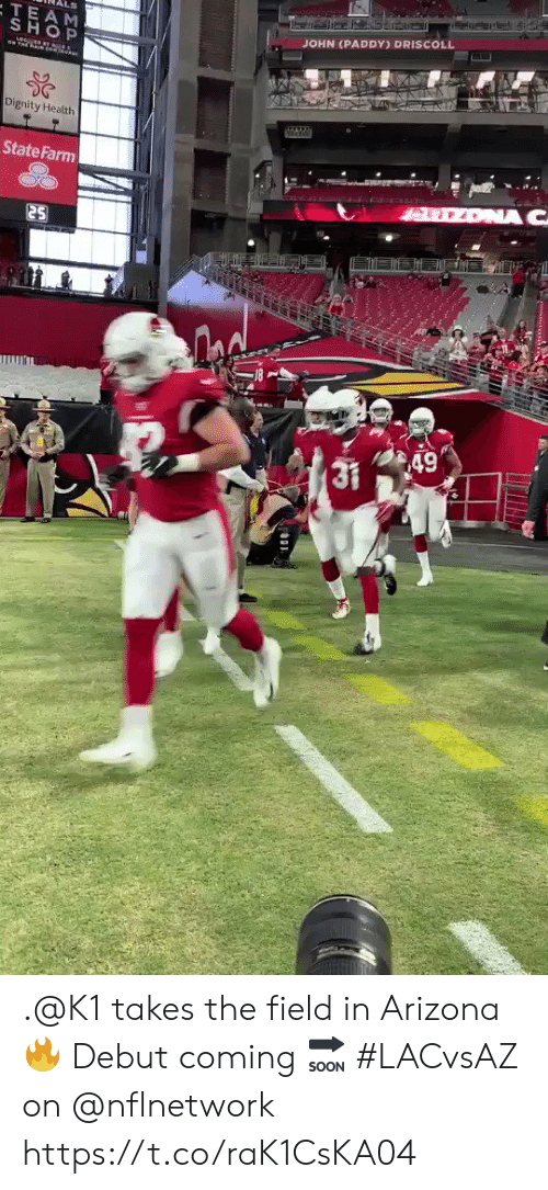 dignity: LS  TEAM  SHOP  JOHN (PADDY) DRISCOLL  Dignity Health  State Farm  ONA C  25  49  LITILS .@K1 takes the field in Arizona 🔥  Debut coming 🔜  #LACvsAZ on @nflnetwork https://t.co/raK1CsKA04