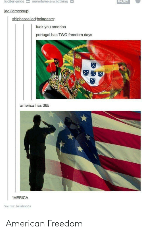 Americanization: lucifer-pride neverlove-a-wildthing  64,021  jackiemcsoup  shiphassailed:belagasm  fuck you america  portugal has TWO freedom days  america has 365  MERICA  Source: belaboobs American Freedom