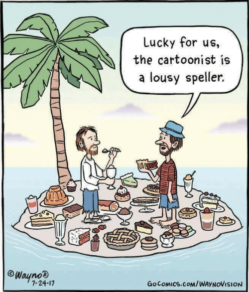 Com, For, and Lucky: Lucky for us,  the cartoonist is  a lousy speller.  Waynoв  7.24-17  GOCOMICS.COM/WAYNOVISION