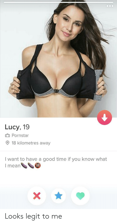 If You Know What I: Lucy, 19  Pornstar  9 18 kilometres away  I want to have a good time if you know what  I mean  8 Looks legit to me
