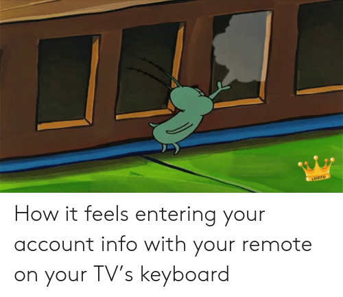 How It Feels: LUISITO How it feels entering your account info with your remote on your TV's keyboard