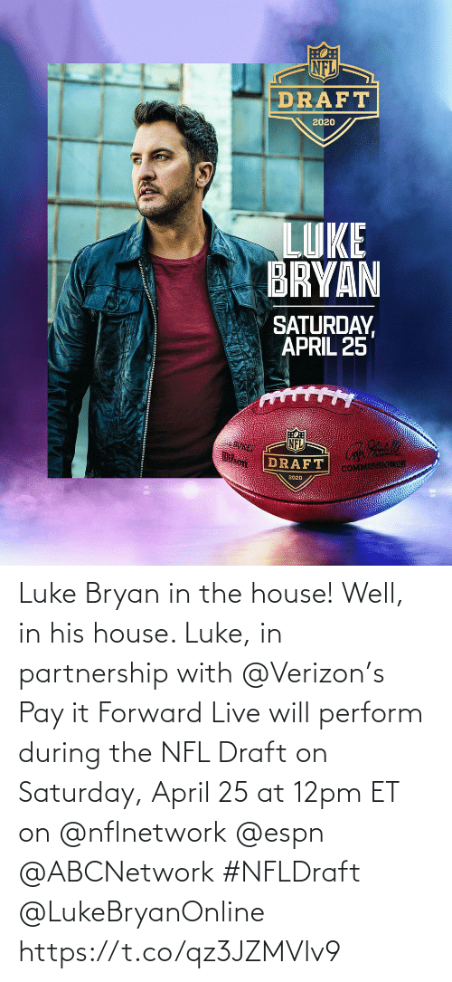 Verizon: Luke Bryan in the house! Well, in his house. Luke, in partnership with @Verizon's Pay it Forward Live will perform during the NFL Draft on Saturday, April 25 at 12pm ET on @nflnetwork @espn @ABCNetwork #NFLDraft @LukeBryanOnline https://t.co/qz3JZMVlv9