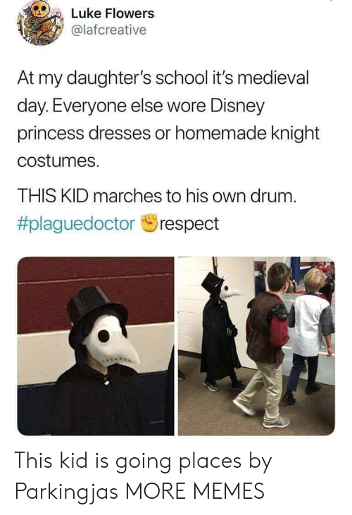 Dank, Disney, and Memes: Luke Flowers  @lafcreative  At my daughter's school it's medieval  day. Everyone else wore Disney  princess dresses or homemade knight  costumes.  THIS KID marches to his own drum.  This kid is going places by Parkingjas MORE MEMES