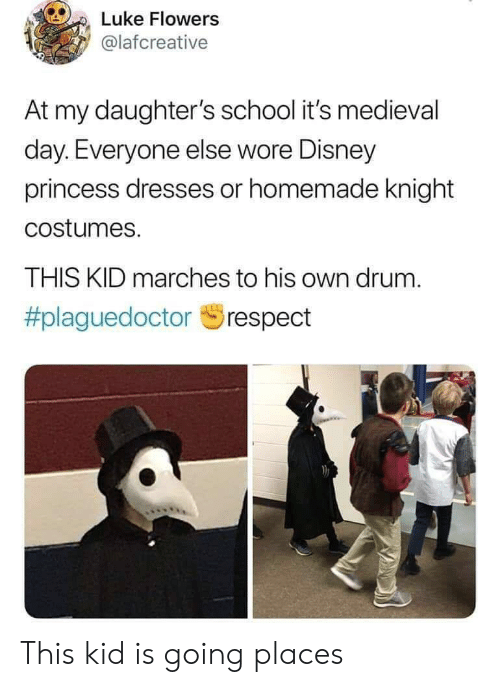 Disney, School, and Dresses: Luke Flowers  @lafcreative  At my daughter's school it's medieval  day. Everyone else wore Disney  princess dresses or homemade knight  costumes.  THIS KID marches to his own drum.  This kid is going places