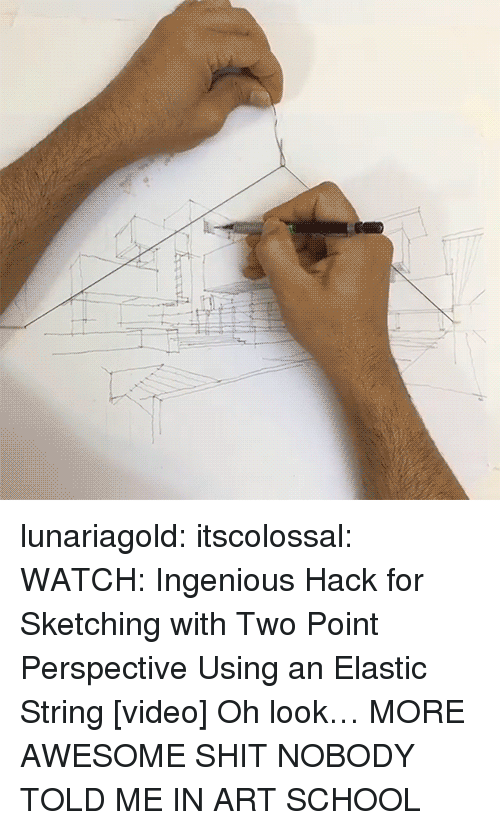 ingenious: lunariagold:  itscolossal:  WATCH: Ingenious Hack for Sketching with Two Point Perspective Using an Elastic String [video]  Oh look… MORE AWESOME SHIT NOBODY TOLD ME IN ART SCHOOL