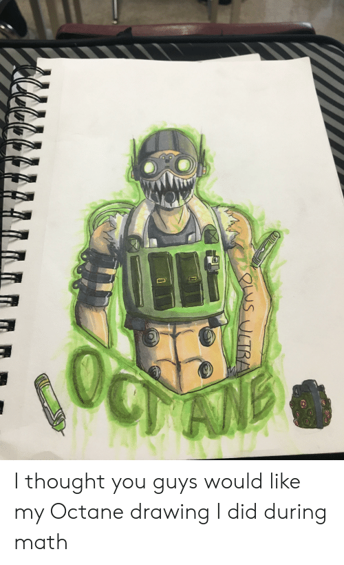 Octane: LUS ULTRA I thought you guys would like my Octane drawing I did during math