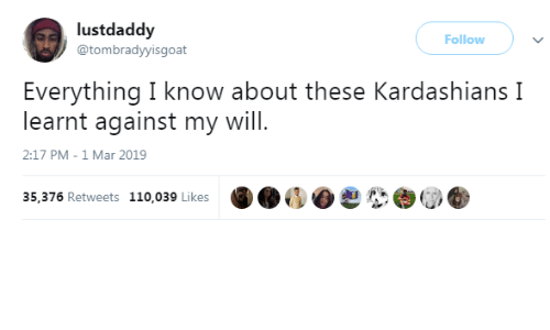 Andrew Bogut, Dank, and Kardashians: lustdaddy  @tombradyyisgoat  Follow )  Everything I know about these Kardashians I  learnt against my will  2:17 PM-1 Mar 2019  35,376 Retweets 110,039 Likes