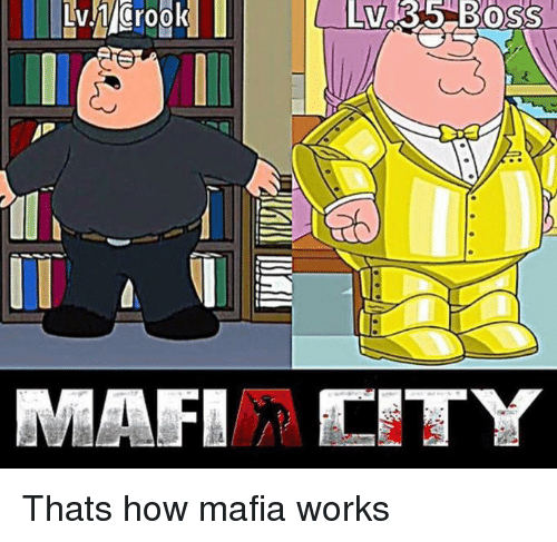 How, Mafia, and Boss: Lv.35  BOSs Thats how mafia works