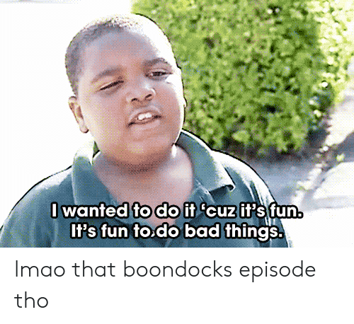 do-bad-things: lwanted fodO if cuzif's fun.  Il's fun to.do bad things. lmao that boondocks episode tho
