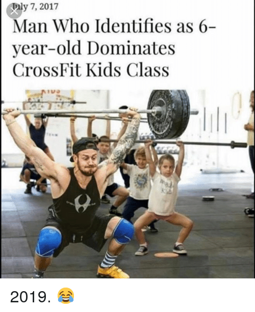 Crossfit, Kids, and Old: ly 7, 2017  Man Who Identifies as 6-  vear-old Dominates  CrossFit Kids Class 2019. 😂