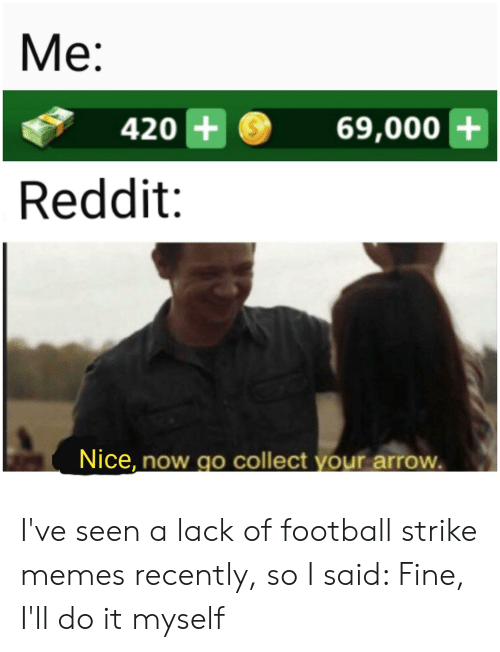 Mе 420 69000+ Reddit Nice Now Go Collect Your Arrow I've