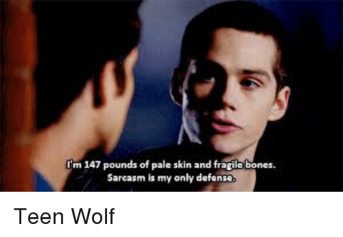 Memes, Teen Wolf, and 🤖: m 147 pounds of  pale skin and fragile bones.  Sarcasm is my  only defense Teen Wolf