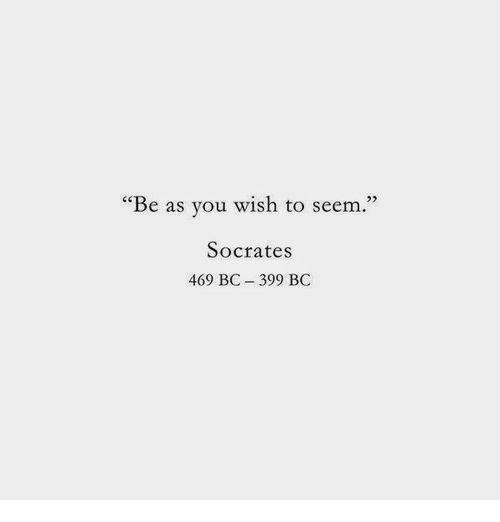 """Socrates: m.""""  23  """"Be as you wish to see  Socrates  469 BC - 399 BC"""