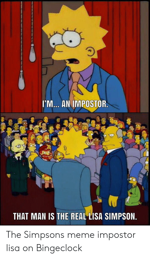 Real Lisa Simpson: 'M... AN IMPOSTOR  THAT MAN IS THE REAL LISA SIMPSON. The Simpsons meme impostor lisa on Bingeclock